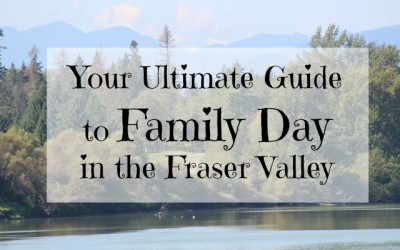 Ultimate Guide to Family Day in the Fraser Valley
