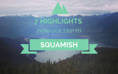7 highlights from our trip to Squamish