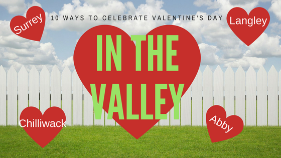 things to do in the fraser valley for valentines day 2017